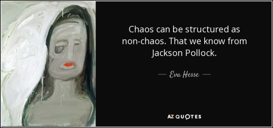 quote-chaos-can-be-structured-as-non-chaos-that-we-know-from-jackson-pollock-eva-hesse-102-53-12